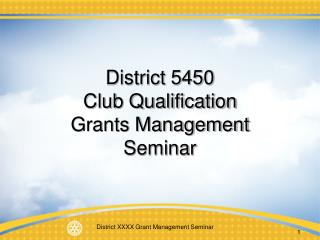 District 5450 Club Qualification Grants Management  Seminar