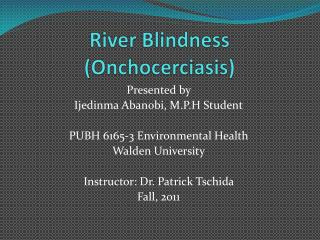 River Blindness ( Onchocerciasis )