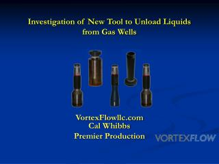 Investigation of New Tool to Unload Liquids  from Gas Wells