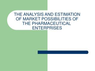 THE ANALYSIS AND ESTIMATION OF MARKET POSSIBILITIES OF THE PHARMACEUTICAL  ENTERPRISES