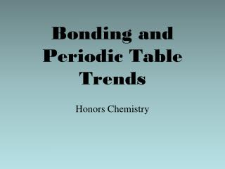 Bonding and  Periodic Table Trends