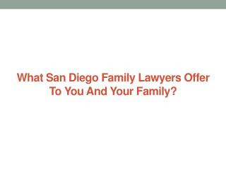What San Diego Family Lawyers Offer To You And Your Family?