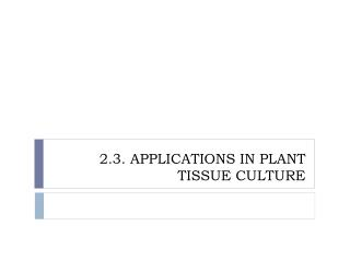 2.3.  Applications in Plant tissue culture