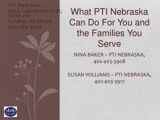 NINA BAKER – PTI NEBRASKA, 402-403-3908 SUSAN WILLIAMS – PTI NEBRASKA, 402-403-3917