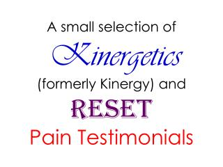A small selection of Kinergetics (formerly Kinergy) and RESET Pain Testimonials