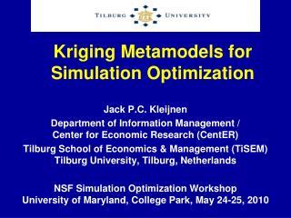 Kriging Metamodels for Simulation Optimization