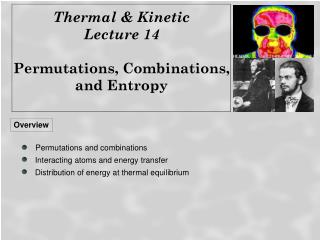 Thermal & Kinetic  Lecture 14 Permutations, Combinations,  and Entropy