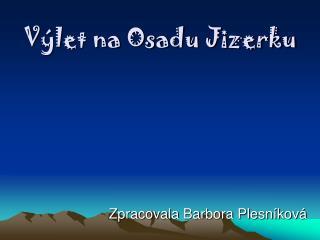 Výlet na Osadu Jizerku