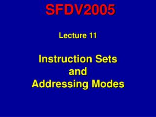 Lecture 11 Instruction Sets and Addressing Modes