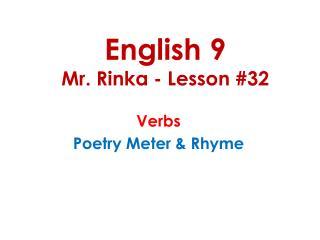 English 9 Mr. Rinka - Lesson #32