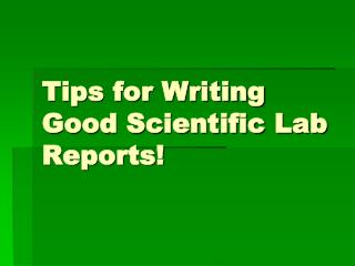 Tips for Writing Good Scientific Lab Reports!