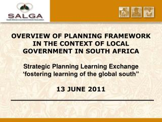 OVERVIEW OF PLANNING FRAMEWORK IN THE CONTEXT OF LOCAL GOVERNMENT IN SOUTH AFRICA  Strategic Planning Learning Exchange