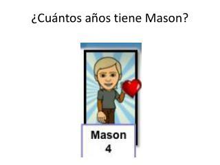 ¿ Cu ántos años tiene Mason?