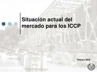 Situación actual del mercado para los ICCP