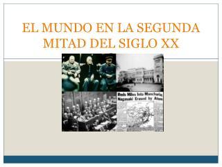EL MUNDO EN LA SEGUNDA MITAD DEL SIGLO XX