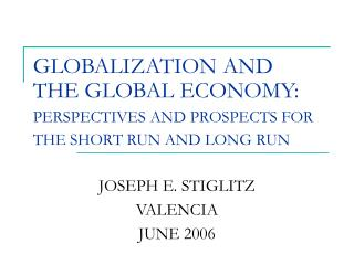 GLOBALIZATION AND THE GLOBAL ECONOMY: PERSPECTIVES AND PROSPECTS FOR THE SHORT RUN AND LONG RUN