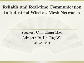 Reliable and Real-time  Communication in  Industrial Wireless  Mesh Networks