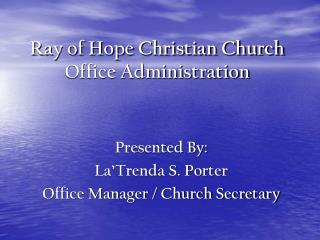 Ray of Hope Christian Church  Office Administration