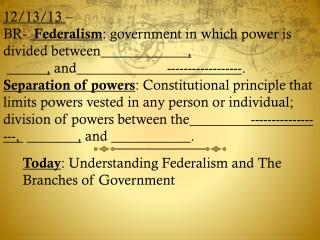 Today : Understanding Federalism and The Branches of Government