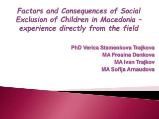 Factors and Consequences of Social Exclusion of Children in Macedonia – experience directly from the field