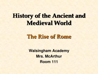 History of the Ancient and Medieval World The Rise of Rome