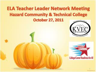 ELA Teacher Leader Network Meeting  Hazard Community & Technical College  October 27, 2011