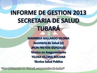 INFORME DE GESTION 2013 SECRETARIA DE SALUD TUBARÁ