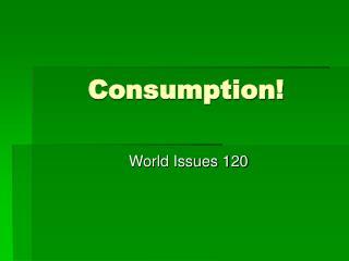 Consumption!