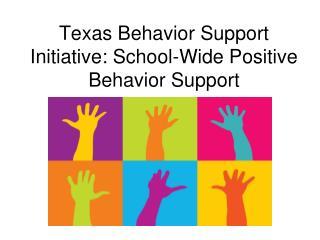 Texas Behavior Support Initiative: School-Wide Positive Behavior Support