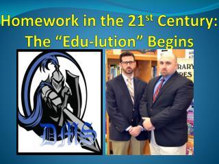 "Homework in the 21 st  Century:  The "" Edu-lution "" Begins"