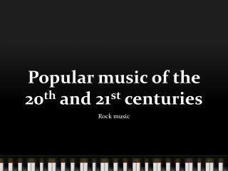 Popular music of the 20 th  and 21 st  centuries