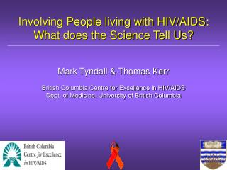 Involving People living with HIV/AIDS: What does the Science Tell Us?  Mark Tyndall & Thomas Kerr
