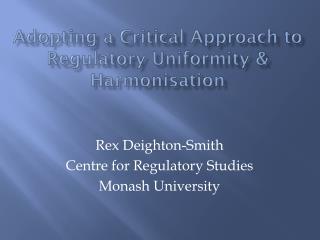 Adopting a Critical Approach to Regulatory Uniformity & Harmonisation