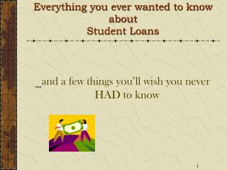 Everything you ever wanted to know about  Student Loans