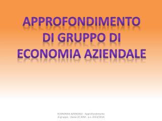 APPROFONDIMENTO DI GRUPPO DI ECONOMIA AZIENDALE