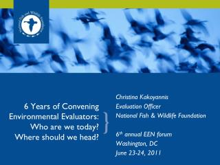 6 Years of Convening Environmental Evaluators: Who are we today? Where should we head?