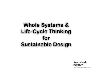 Whole Systems & Life-Cycle Thinking for Sustainable Design