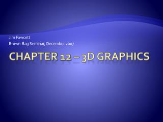 Chapter 12 – 3D Graphics