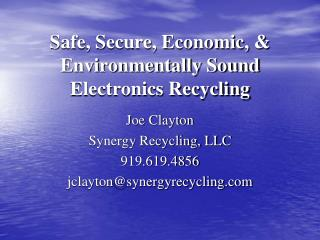 Safe, Secure, Economic, & Environmentally Sound Electronics Recycling