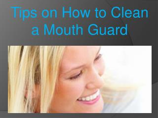 Tips on How to Clean a Mouth Guard