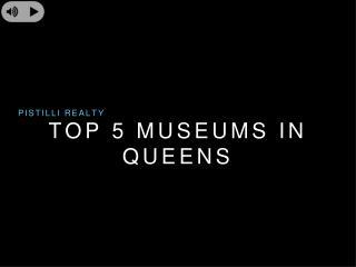 Pistilli Realty - Top 5 Musuems in Queens