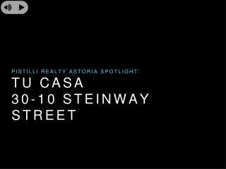 Pistilli Realty Astoria Spotlight - Tu Casa