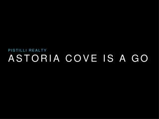Pistilli Realty Group - Astoria Cove is A Go