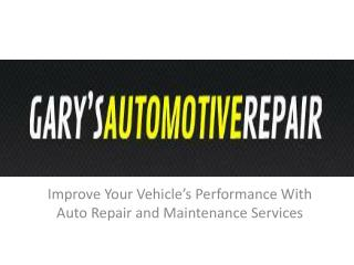 Gary's Automotive Repair - Improve Your Vehicle's Performanc