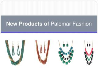 New Products of Palomar Fashion