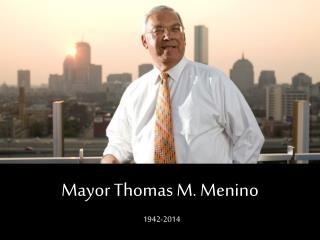 Mayor Thomas M. Menino 1942-2014