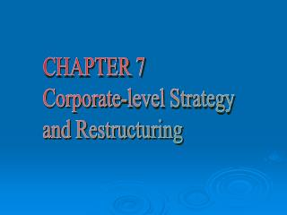 CHAPTER 7 Corporate-level Strategy and Restructuring