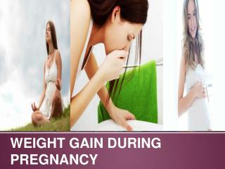 http://www.slideshare.net/AmiaCaroline/weight-gain-during-pr