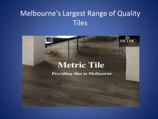 Melbourne's Largest Range of Quality Tiles
