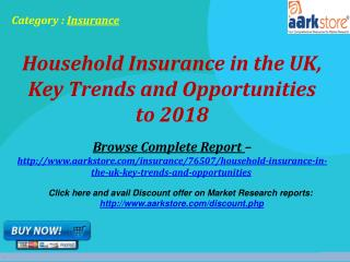 Aarkstore - Household Insurance in the UK, Key Trends and Op